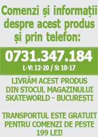 SkateWorld: comenzi si informatii la telefon 0731.347.184. Livrare din stocul magazinului SkateWorld Bucuresti. Transport gratuit la comenzi peste 199 lei!